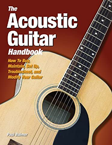 The Acoustic Guitar Handbook: How to Buy, Maintain, Set Up,