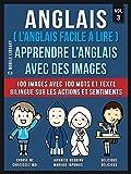 Anglais ( L'Anglais facile a lire ) - Apprendre L'Anglais Avec Des Images  (Vol 3): 100 images avec 100 mots et texte bilingue sur les Actions et Sentiments (Foreign Language Learning Guides)