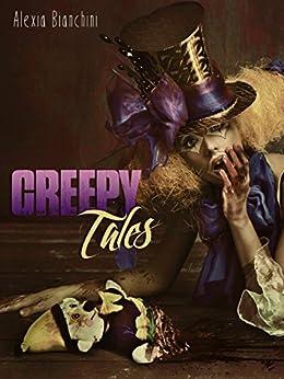 Creepy Tales: storie horror e weird di [Bianchini, Alexia]