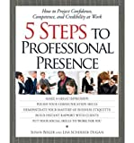 5 Steps To Professional Presence: How to Project Confidence, Competence, and Credibility at Work 2nd edition by Susan Bixler, Lisa Scherrer Dugan (2000) Paperback