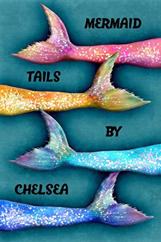 Chelsea Legende (Mermaid Tails By Chelsea: College Ruled | Composition Book | Diary | Lined Journal)
