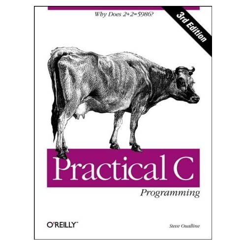 Practical C Programming (A Nutshell handbook) by Steve Oualline 3rd (third) Edition (1997)