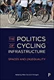 The Politics of Cycling Infrastructure in Europe: Spaces and (In)Equality -