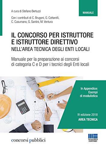 Il concorso per istruttore e istruttore direttivo nell'area tecnica degli enti locali. Manuale per la preparazione ai concorsi di categoria C e D per i tecnici degli enti locali