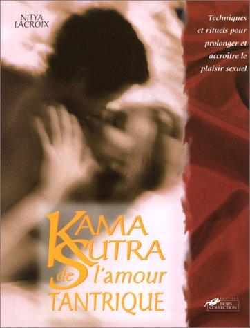 Le Kama-Sutra de l'amour tantrique : Techniques et rituels d'un nouveau plaisir sexuel par Nitya Lacroix