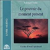 Le pouvoir du moment présent - Guide d'éveil spirituel - Format Téléchargement Audio - 17,30 €