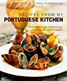 Recipes from My Portuguese Kitchen( 65 Authentic Recipes from Portugal Shown in Over 260 Photographs)[RECIPES FROM MY PORTUGUESE KIT][Hardcover]