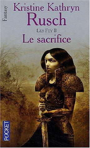 Les Fey, Tome 2 : Le sacrifice par Kristine-Kathryn Rusch