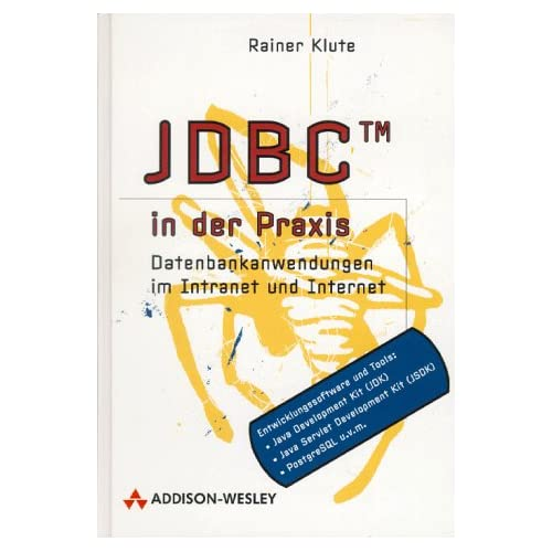 JDBC in der Praxis. Datenbankanwendungen in Intranet und Internet