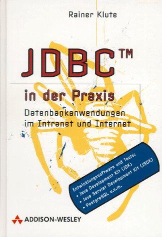 JDBC in der Praxis. Datenbankanwendungen in Intranet und Internet
