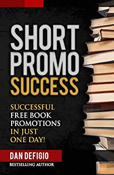 Short Promo Success: How to Run Successful Free Promotions in Just One Day! (self publishing) (English Edition) di [DeFigio, Dan, Publishing, Iron Ring]