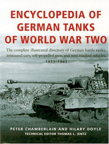Encyclopaedia Of German Tanks Of World War Two: The Complete Illustrated Directory of German Battle Tanks, Armoured Cars, Self-propelled Guns and Semi-tracked Vehicles, 1933-45