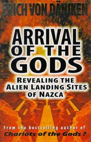 Arrival of the Gods: Revealing the Alien Landing Sites at Nazca - Erich Von Daniken