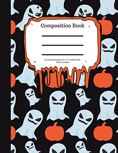 Composition Book 100 sheet/200 pages 8.5 x 11 in. Wide Ruled Ghosts Pumpkins: Halloween Notebook for Kids | Student Journal | Spooky Writing ... | Scary Writing Notebook |Soft Cover Notepad