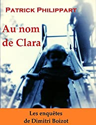 Au nom de Clara (Les enquêtes de Dimitri Boizot t. 5)