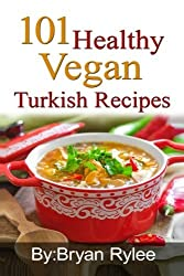 101 Healthy Vegan Turkish Recipes by Bryan Rylee (2015-07-16)