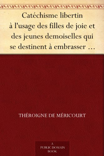 Couverture du livre Catéchisme libertin à l'usage des filles de joie et des jeunes demoiselles qui se destinent à embrasser cette profession