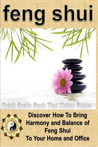 Feng Shui: A Feng Shui Quick Guide Book That Makes Sense: Discover How To Bring Harmony and Balance of Feng Shui To Your Home and Office by Sam Siv (2014-09-19)