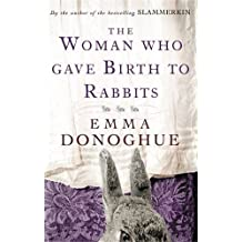 The Woman Who Gave Birth To Rabbits by Emma Donoghue (2002-06-06)