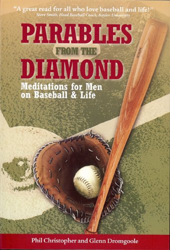 Parables from the Diamond: Meditations for Men on Baseball & Life: Meditations for Men on Baseball and Life por Phil Christopher