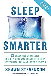 Sleep Smarter: 21 Essential Strategies to Sleep Your Way to A Better Body, Better Health, and Bigger Success by Shawn Stevenson (2016-03-15)