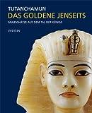 Tutanchamun - Das goldene Jenseits: Grabschätze aus dem Tal der Könige - Andreas F Voegelin