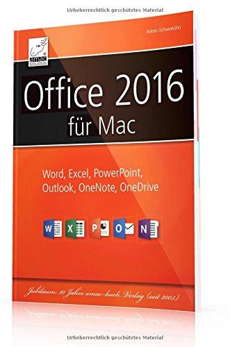 Microsoft Office 2016 für Mac: Word, Excel, PowerPoint, Outlook, OneNote und OneDrive optimal und praxisnah verwenden (Microsoft-computer-bücher)