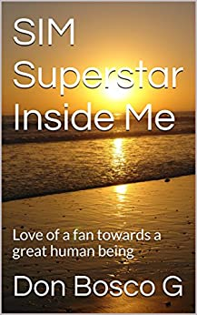 SIM Superstar Inside Me: Love of a fan towards a great human being by [G, Don Bosco]