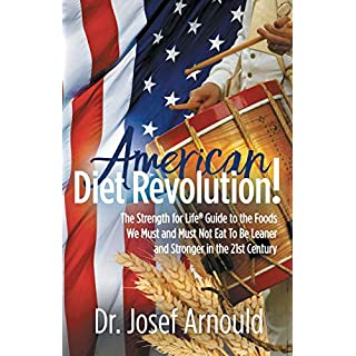 American Diet Revolution!: The Strength for Life® Guide to the Foods We Must and Must Not Eat To Be Leaner and Stronger in the 21st Century