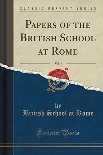 Papers of the British School at Rome, Vol. 4 (Classic Reprint)