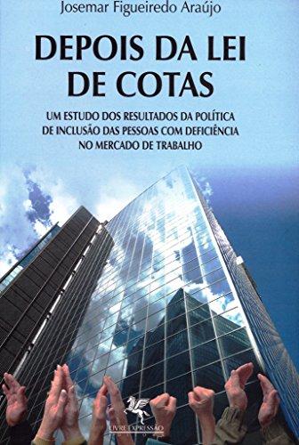 DEPOIS DA LEI DE COTAS: UM ESTUDO DOS RESULTADOS DA POLÍTICA DE INCLUSÃO DAS PESSOAS COM DEFICIÊNCIA NO MERCADO DE TRABALHO (Portuguese Edition) por Josemar Figueiredo Araújo