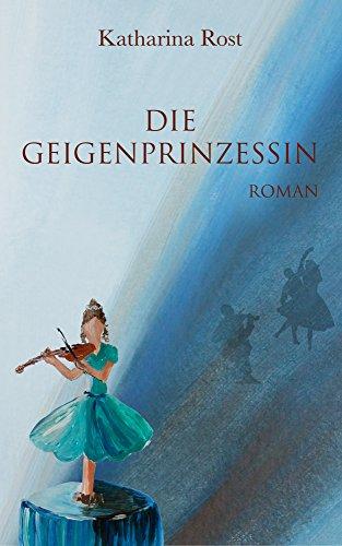 Die Geigenprinzessin: Roman von [Rost, Katharina]