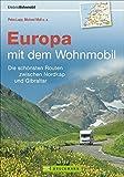 Wohnmobiltouren Europa: Die schönsten Routen zwischen Nordkap und Gibraltar.