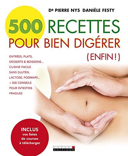 500 recettes pour bien digérer: Entrées, plats, desserts & boissons... Cuisine facile sans gluten, lactose, fodmaps... + de 500 conseils pour intestins fragiles
