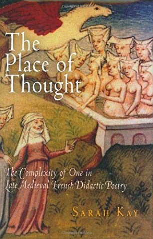The Place of Thought: The Complexity of One in Late Medieval French Didactic Poetry (The Middle Ages Series) by Sarah Kay (2007-03-27)