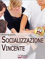 Socializzazione Vincente. Strategie per Socializzare con Efficacia. (Ebook Italiano - Anteprima Gratis): Strategie per Socializzare con Efficacia