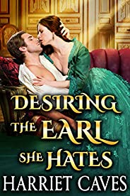 Desiring the Earl she Hates: A Steamy Historical Regency Romance Novel (English Edition)