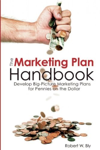 Marketing Plan Handbook: Develop Big Picture Marketing Plans for Pennies on the Dollar by Robert W. Bly (2010-03-01)