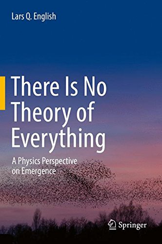There Is No Theory of Everything: A Physics Perspective on Emergence por Lars Q. English