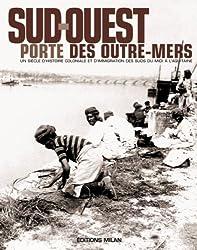 Sud-Ouest, porte des outre-mers : Histoire coloniale & immigration des suds, du Midi à l'Aquitaine
