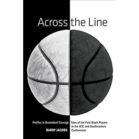 Across the Line: Profiles In Basketball Courage: Tales Of The First Black Players In The ACC and SEC - Acc Basket
