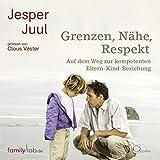 Grenzen, Nähe, Respekt: Auf dem Weg zur kompetenten Eltern-Kind-Beziehung (edition familylab.de)