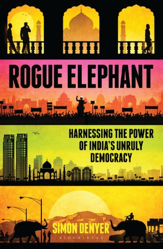 Rogue Elephant: Harnessing the Power of India's Unruly Democracy (English Edition)