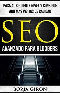 como mejorar posicionamiento en google: SEO avanzado para bloggers: Pasa al siguiente nivel y consigue aún más visitas d...