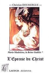 Marie-Madeleine : la Reine oubliée. : 1, L'épouse du Christ (tome 1er, livres I à IV)