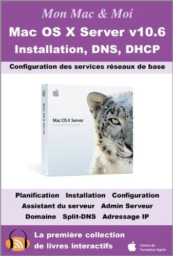 Mac OS X Server v10.6 : Installation, DNS, DHCP (Mon Mac & Moi)