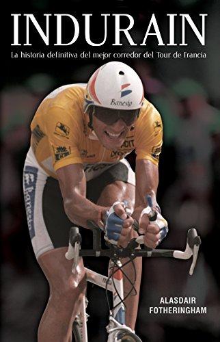 Indurain: La historia definitiva del mejor corredor del Tour de Francia (Córner) por Alasdair Fotheringham
