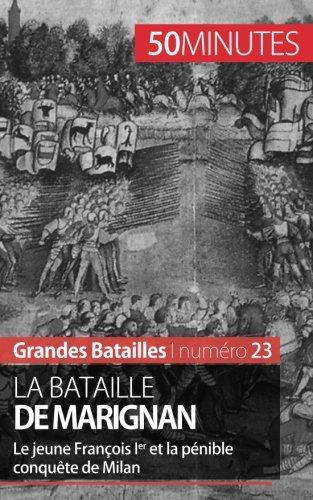 La bataille de Marignan: Le jeune François Ier et la pénible conquête de Milan