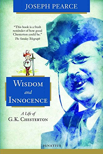 Wisdom and Innocence: A Life of G.K. Chesterton (English Edition)