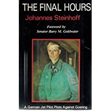 The Final Hours: A German Jet Pilot Plots Against Goering by Johannes Steinhoff (1985-10-06)